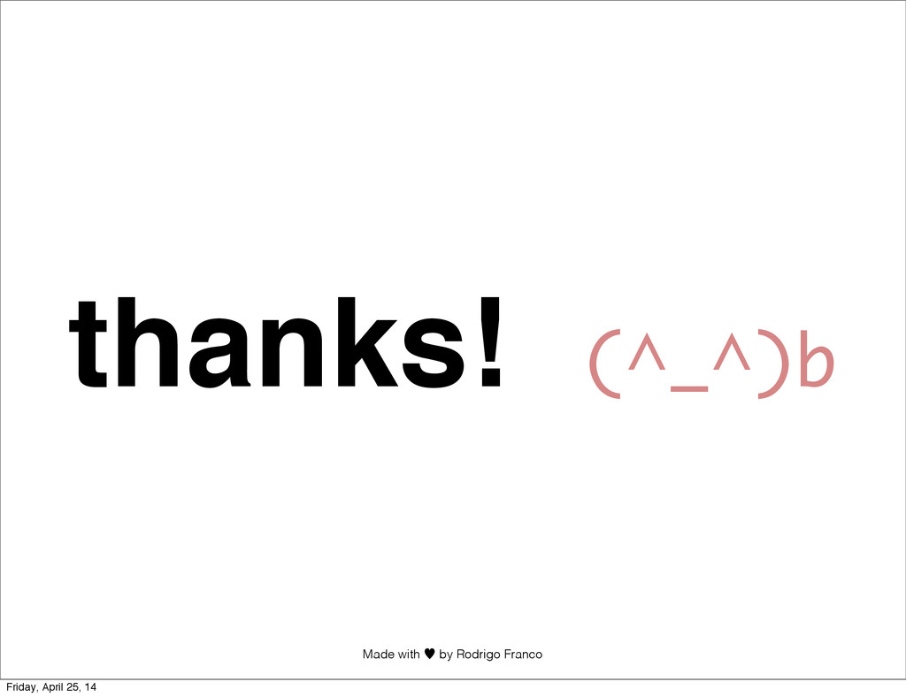 Made with —︎ by Rodrigo Franco thanks! (^_^)b F...