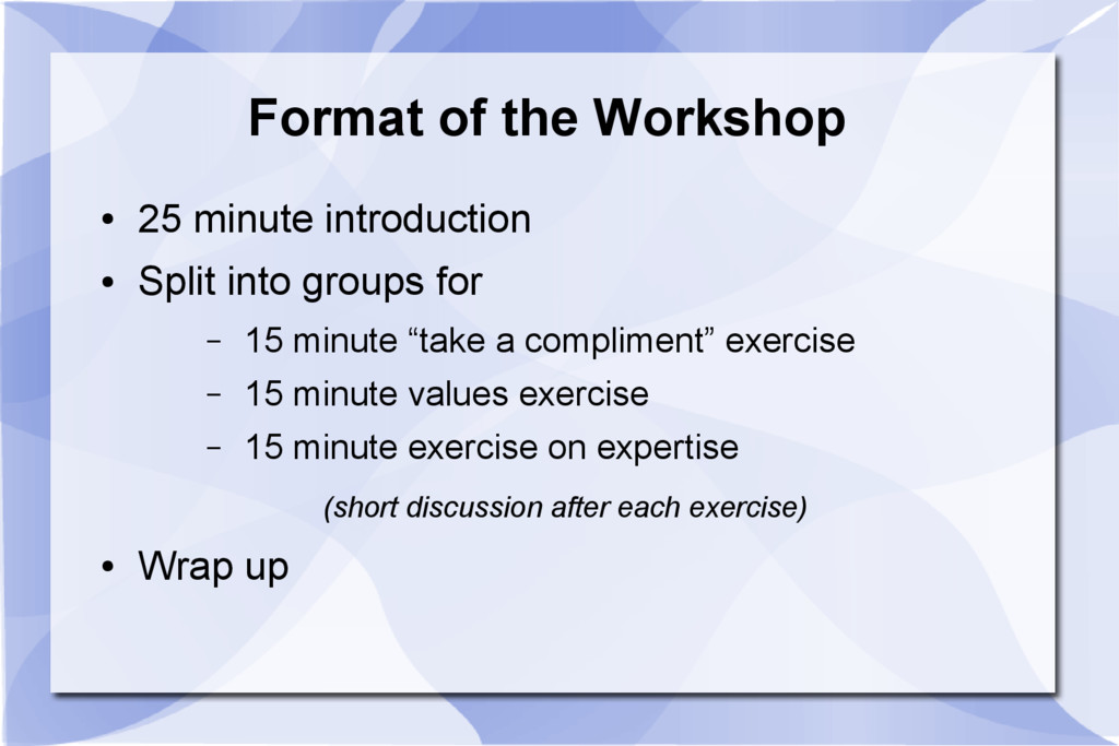 Format of the Workshop ● 25 minute introduction...