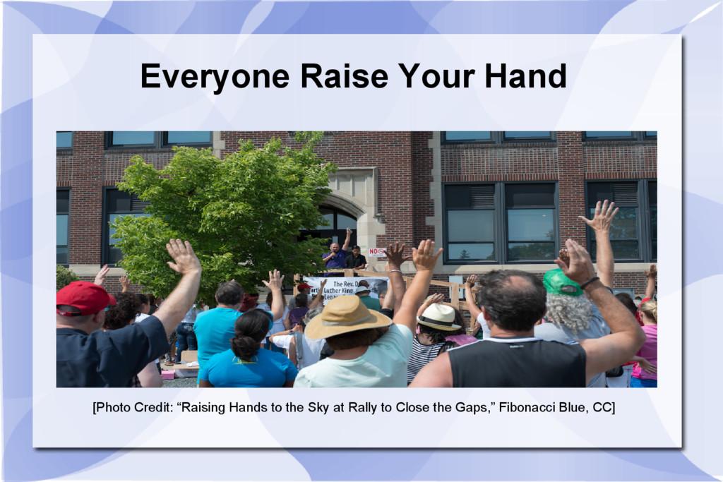 "Everyone Raise Your Hand [Photo Credit: ""Raisin..."