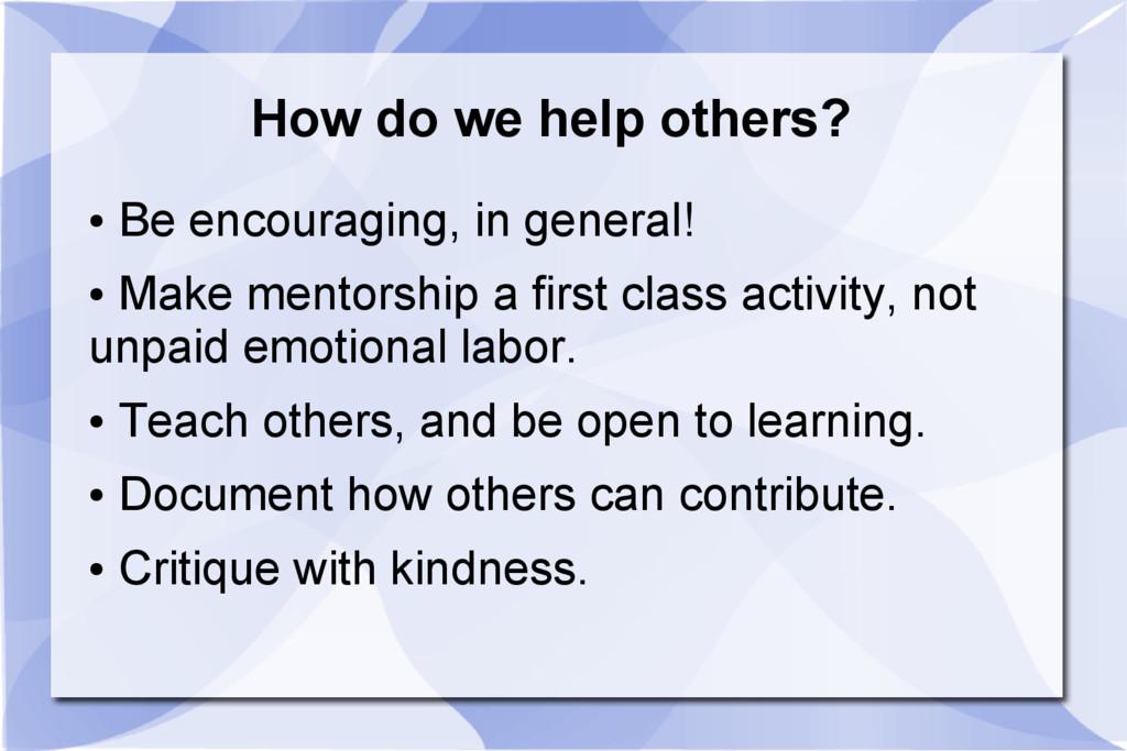 How do we help others? ● Be encouraging, in gen...