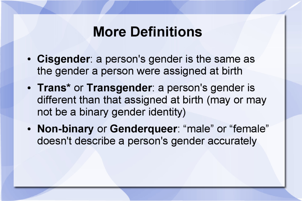 More Definitions ● Cisgender: a person's gender...