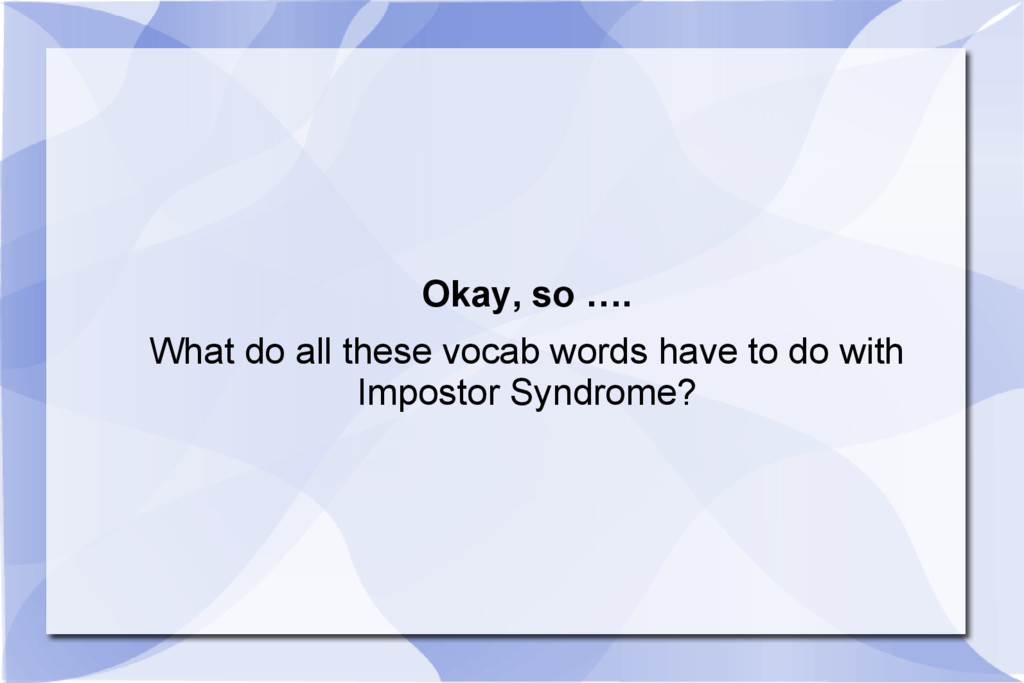 Okay, so …. What do all these vocab words have ...