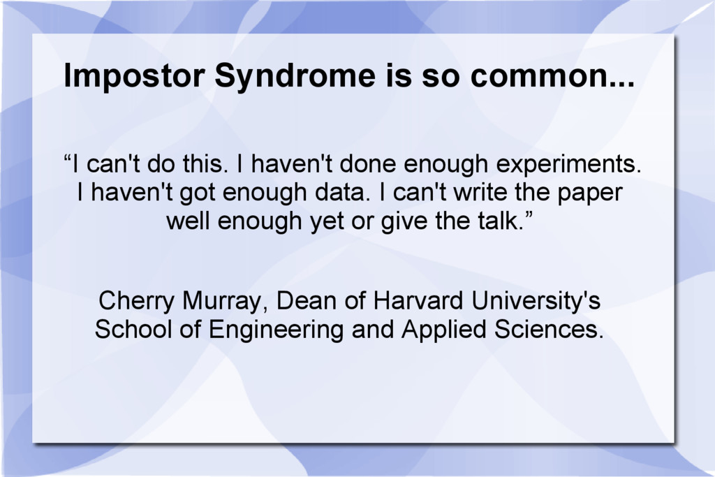 """Impostor Syndrome is so common... """"I can't do t..."""