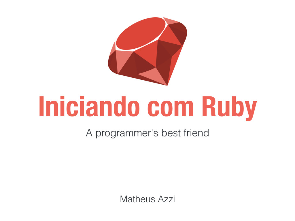 Iniciando com Ruby A programmer's best friend M...