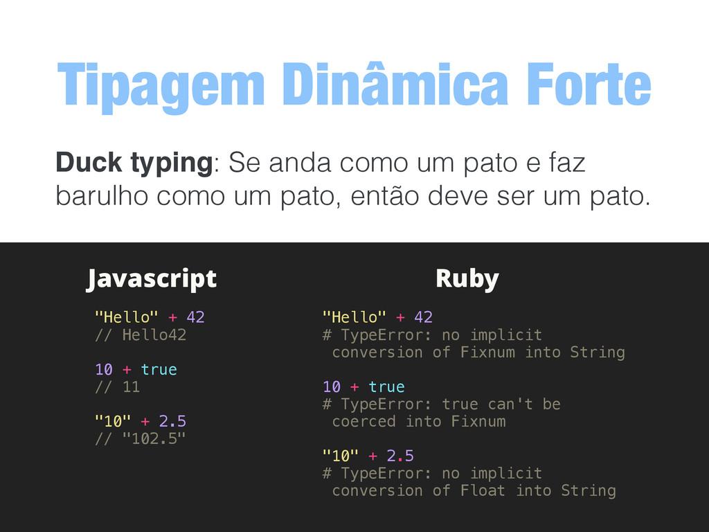 Tipagem Dinâmica Forte Duck typing: Se anda com...