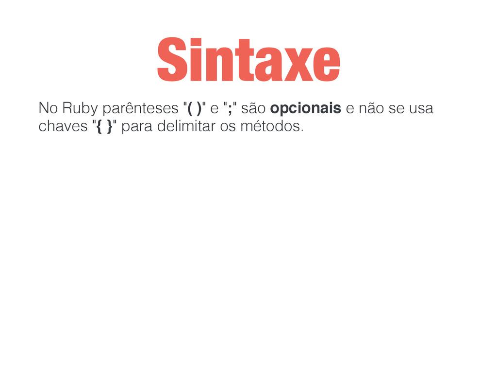 """Sintaxe No Ruby parênteses """"( )"""" e """";"""" são opci..."""