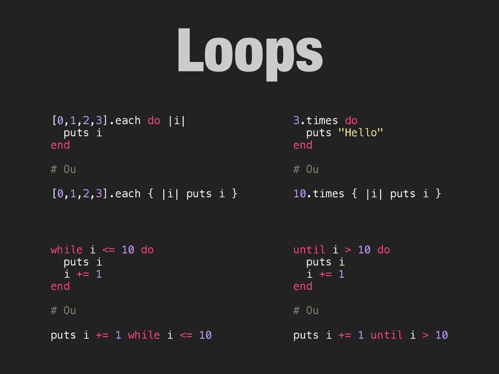Loops while i <= 10 do puts i i += 1 end # Ou p...