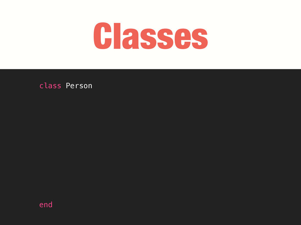 Classes class Person end