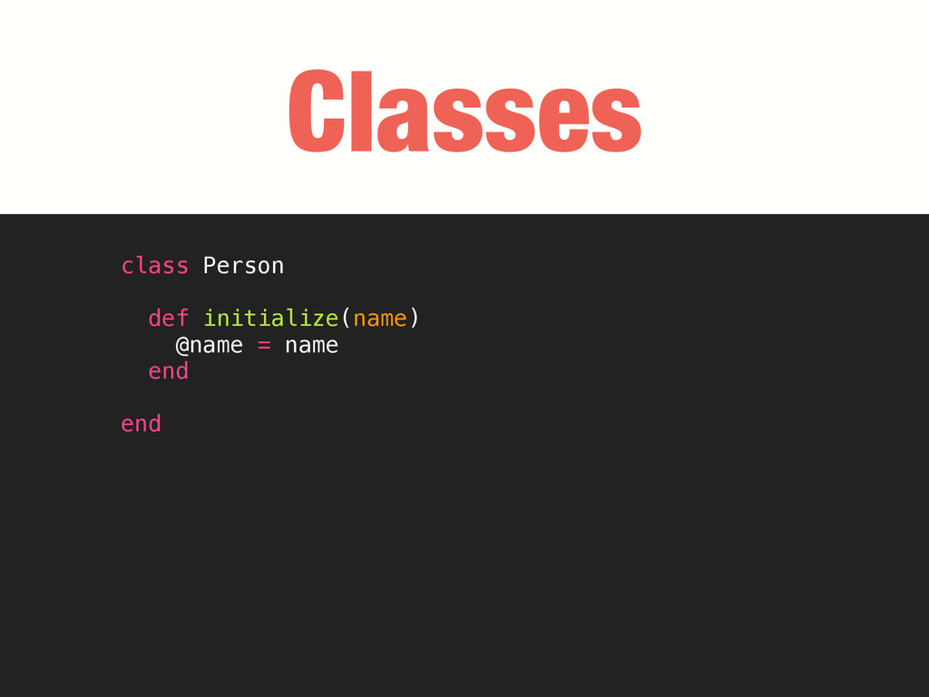 Classes class Person def initialize(name) @name...