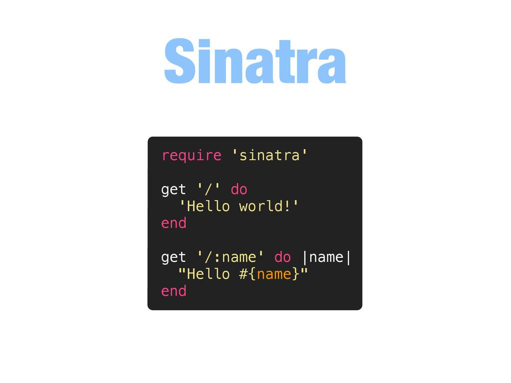 Sinatra require 'sinatra' get '/' do 'Hello wor...