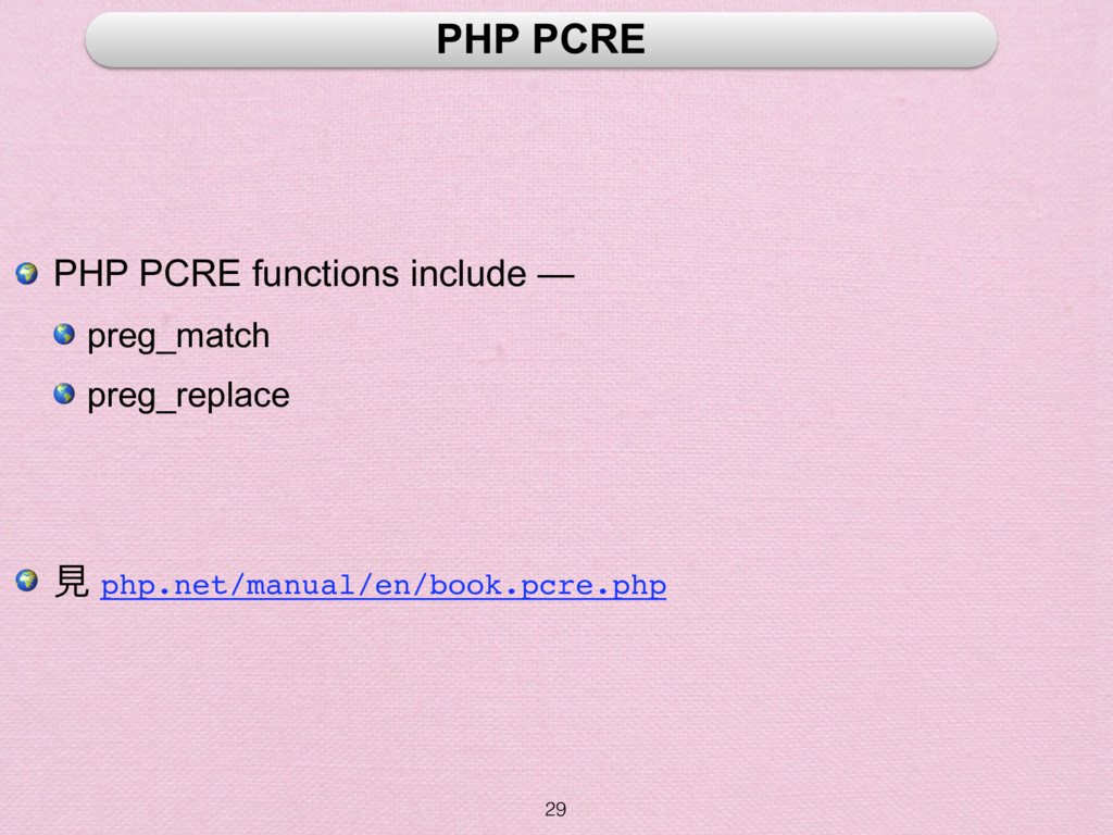 29 PHP PCRE  PHP PCRE functions include —  preg...
