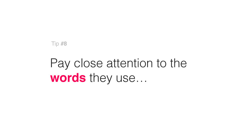 Pay close attention to the words they use… Tip ...