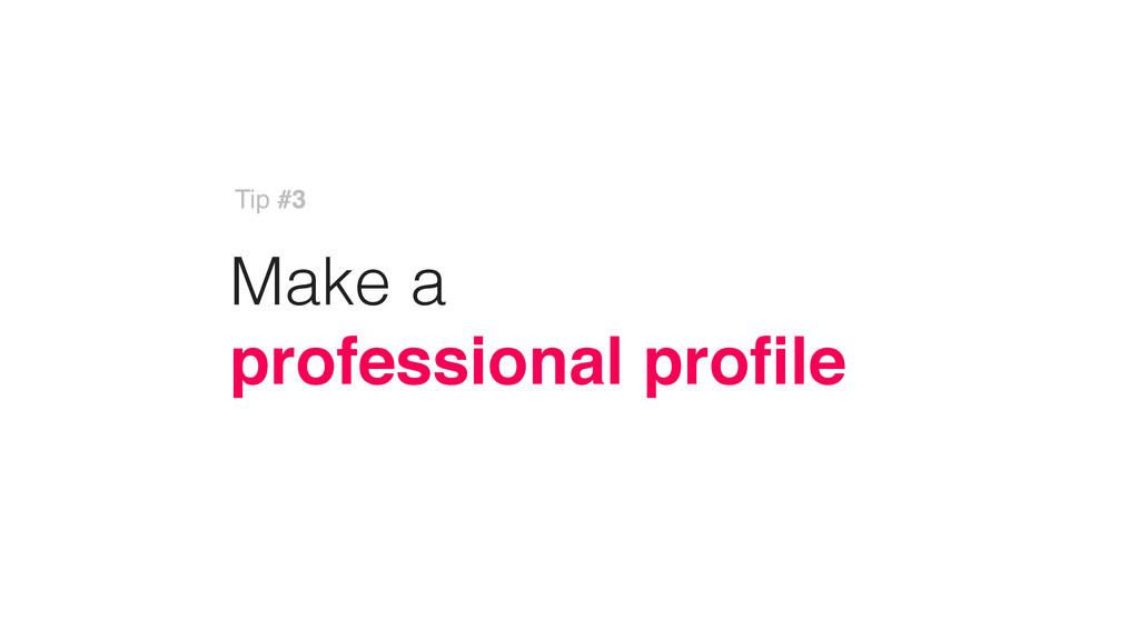 Make a professional profile Tip #3