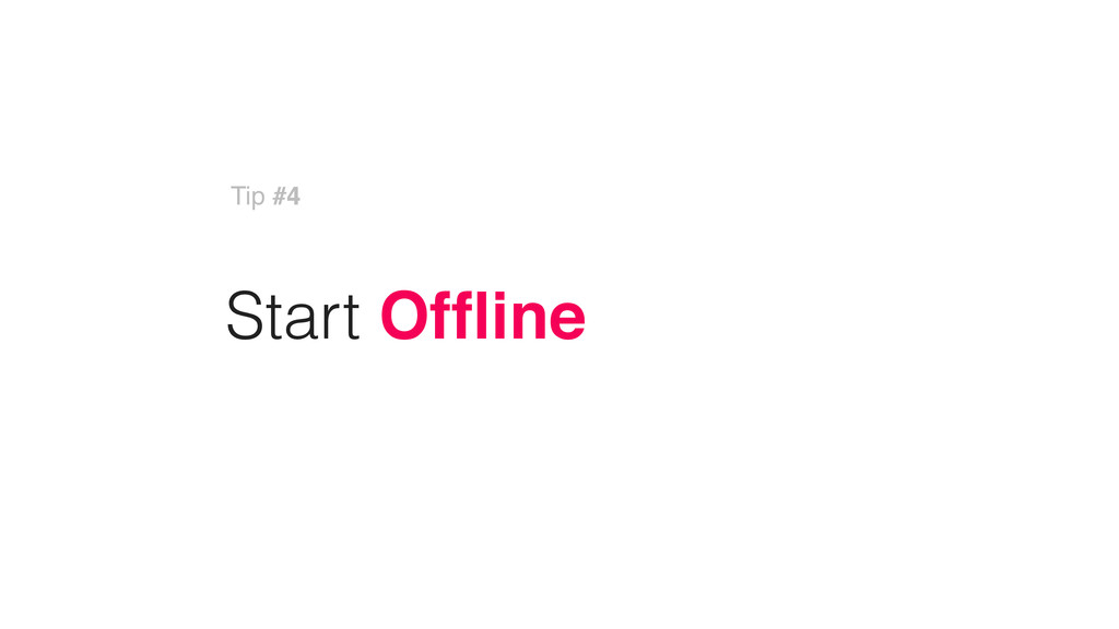 Start Offline Tip #4