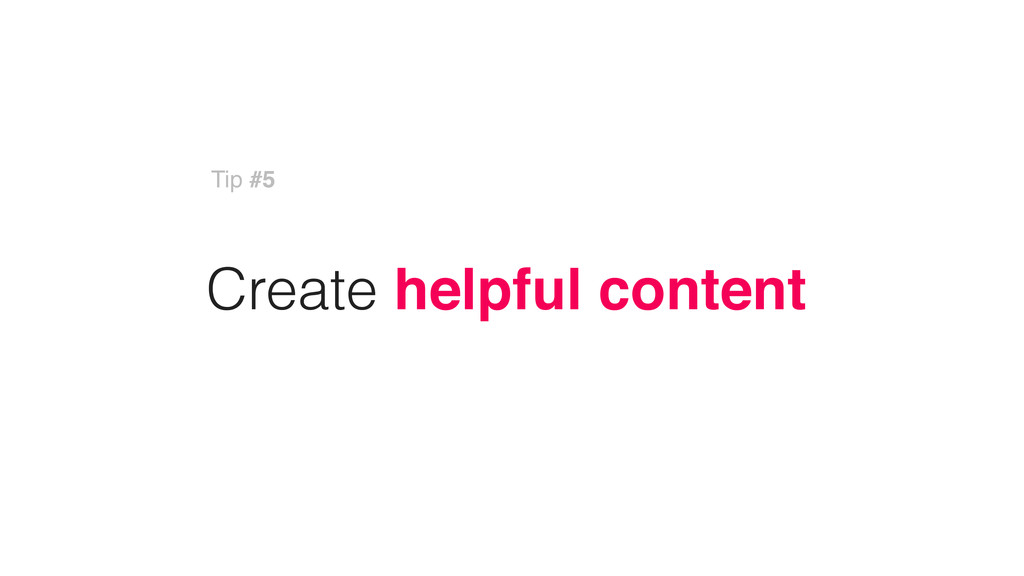Create helpful content Tip #5