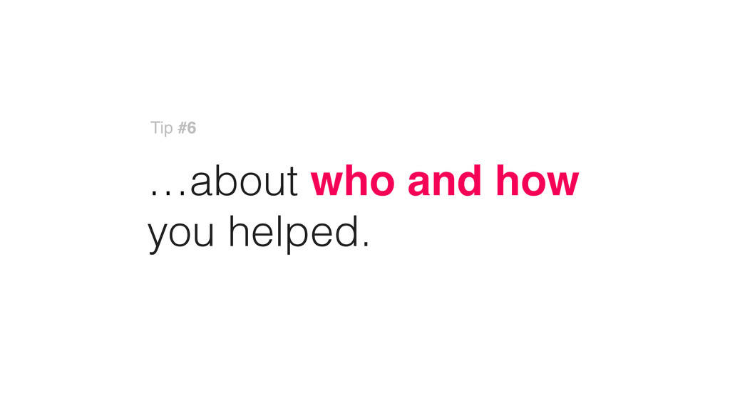 …about who and how you helped. Tip #6