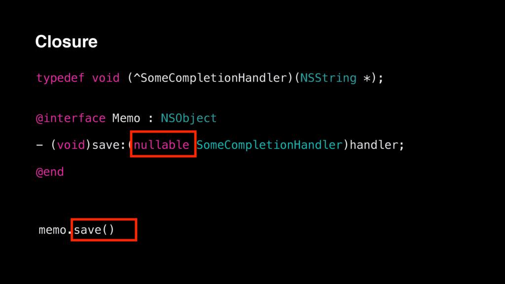 Closure typedef void (^SomeCompletionHandler)(N...