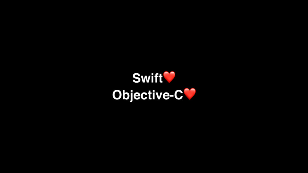 Swift❤ Objective-C❤