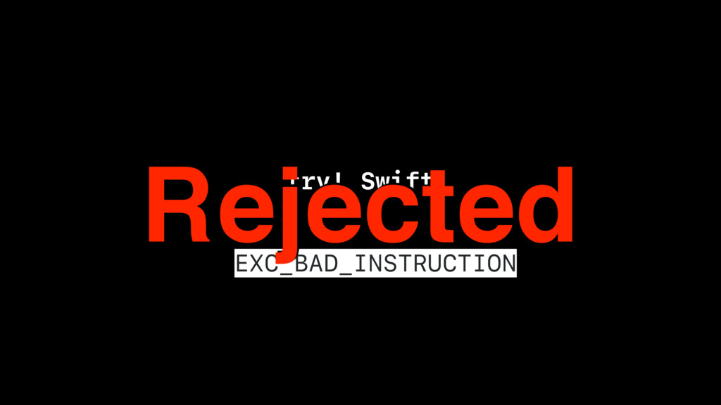 try! Swift EXC_BAD_INSTRUCTION Rejected