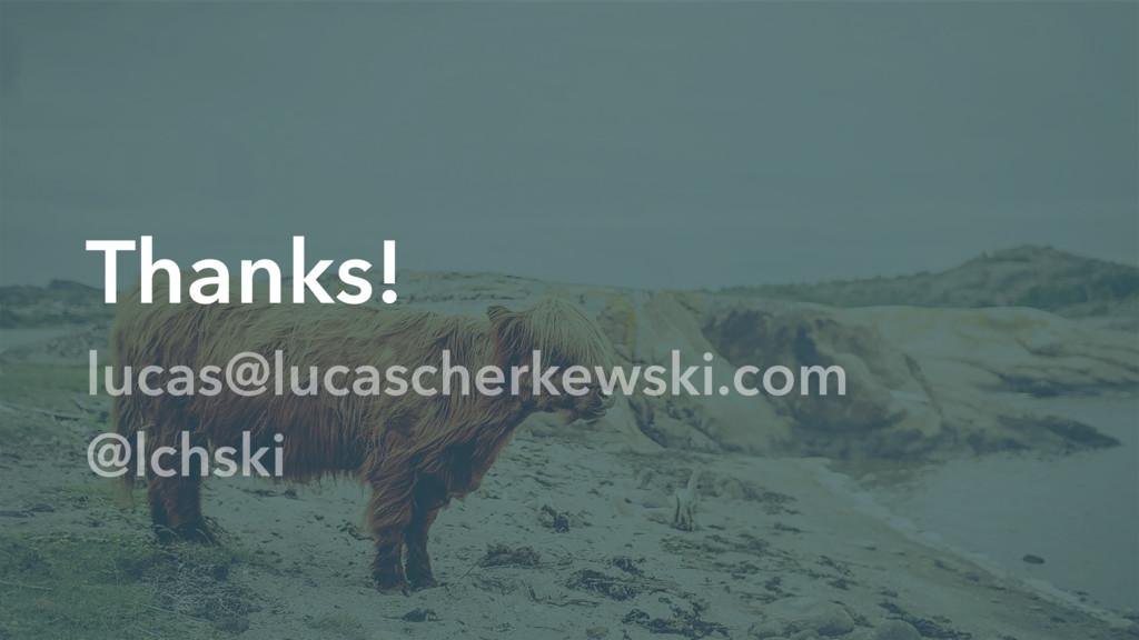 Thanks! Thanks! lucas@lucascherkewski.com @lchs...