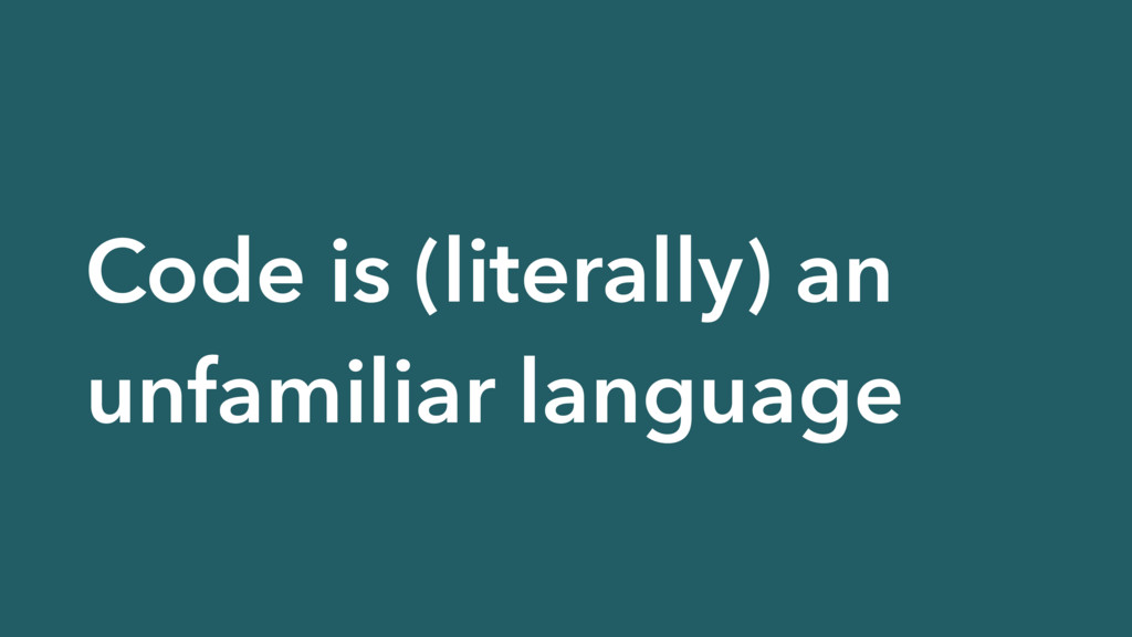 Code is (literally) an unfamiliar language