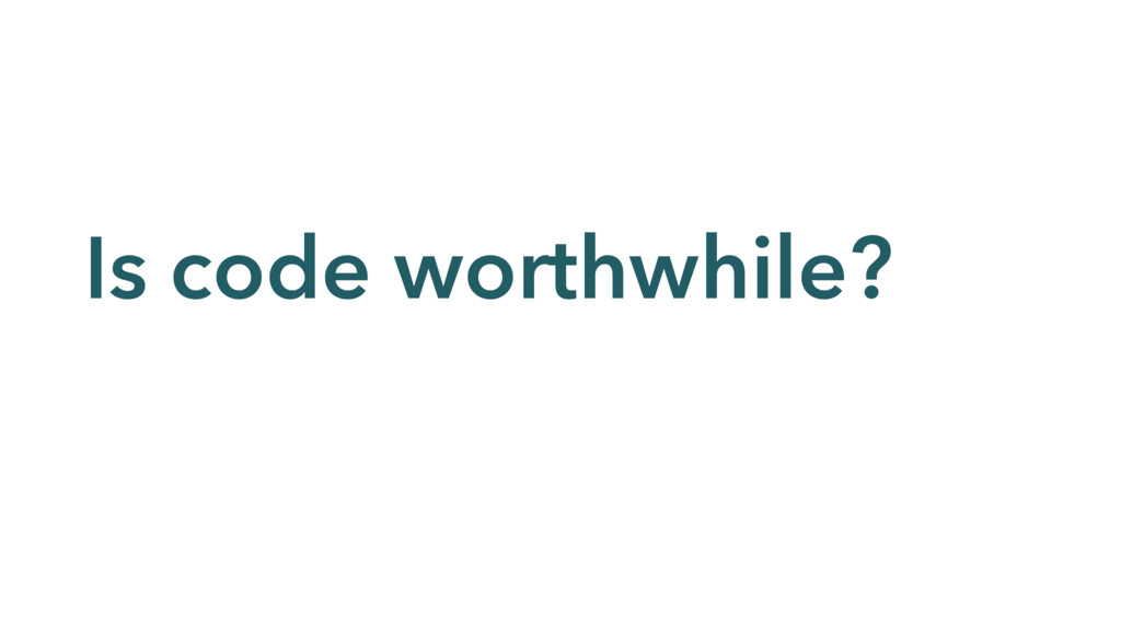 Is code worthwhile?