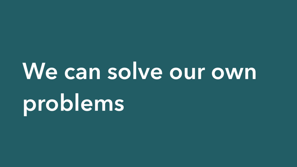 We can solve our own problems