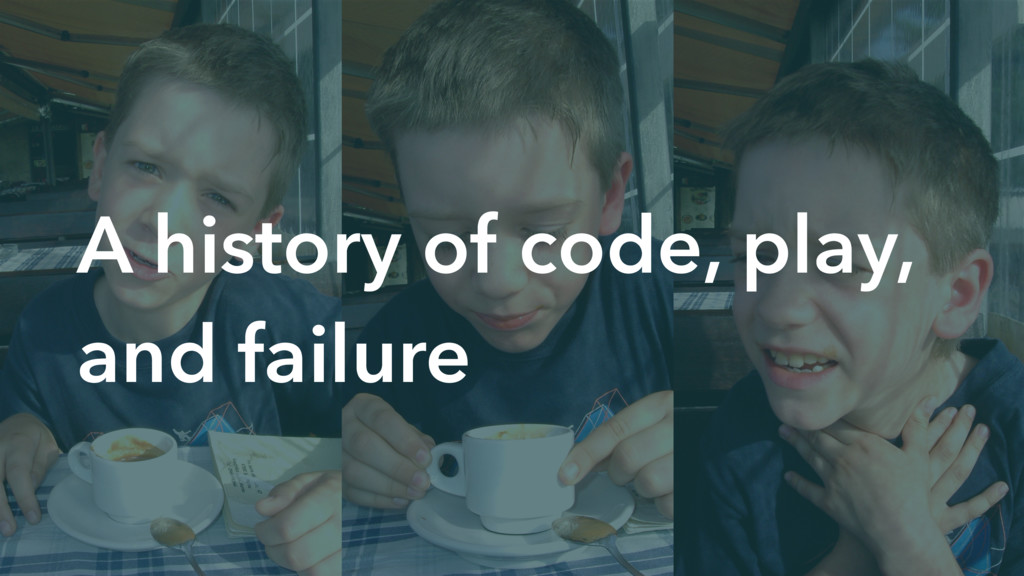 A history of code, play, and failure