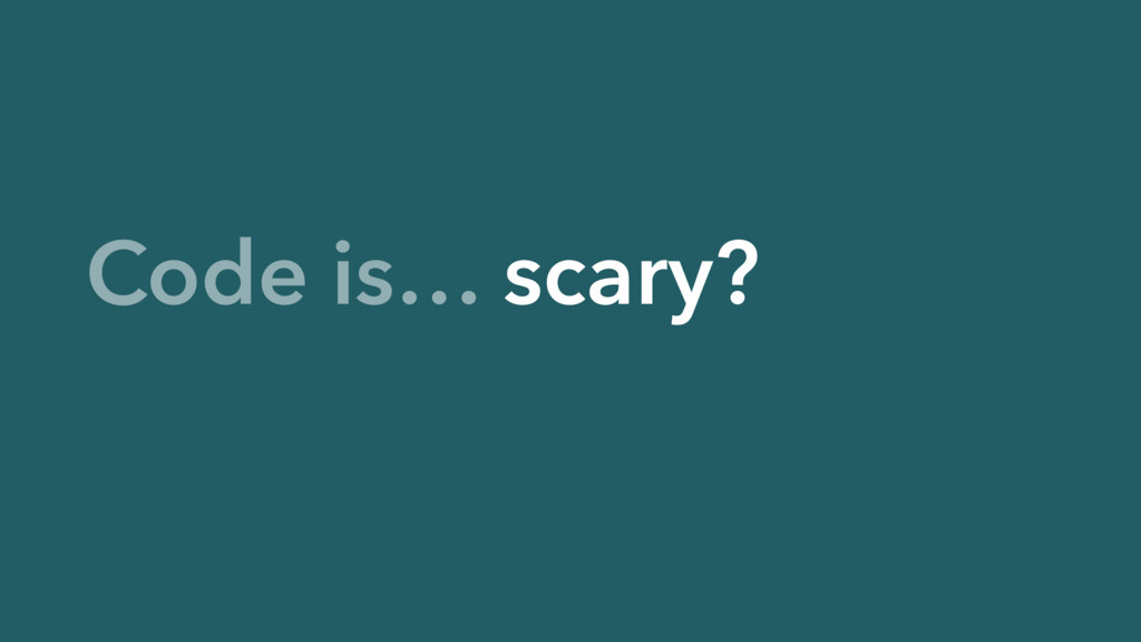 Code is… scary?