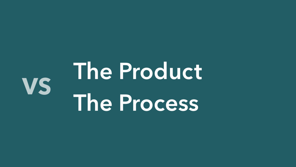 VS The Product The Process