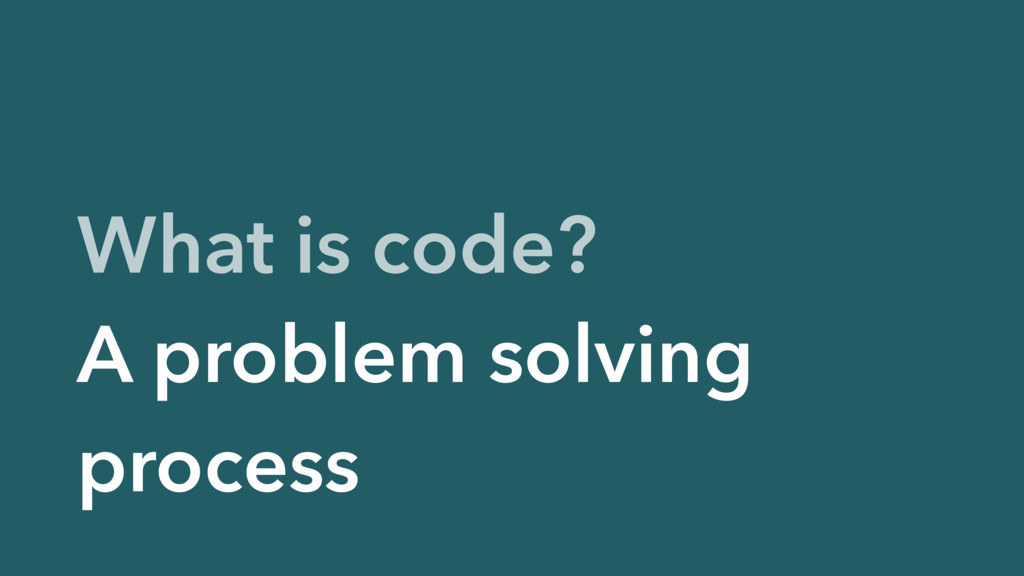 What is code? A problem solving process