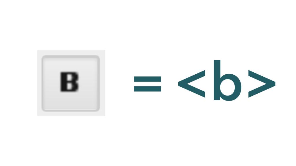 = <b>