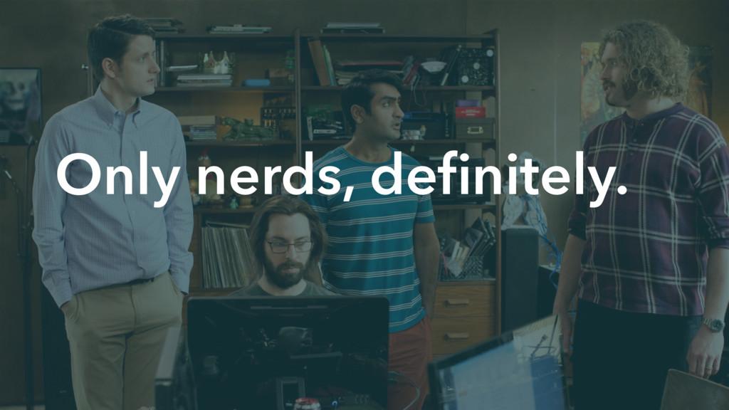 Only nerds, definitely.