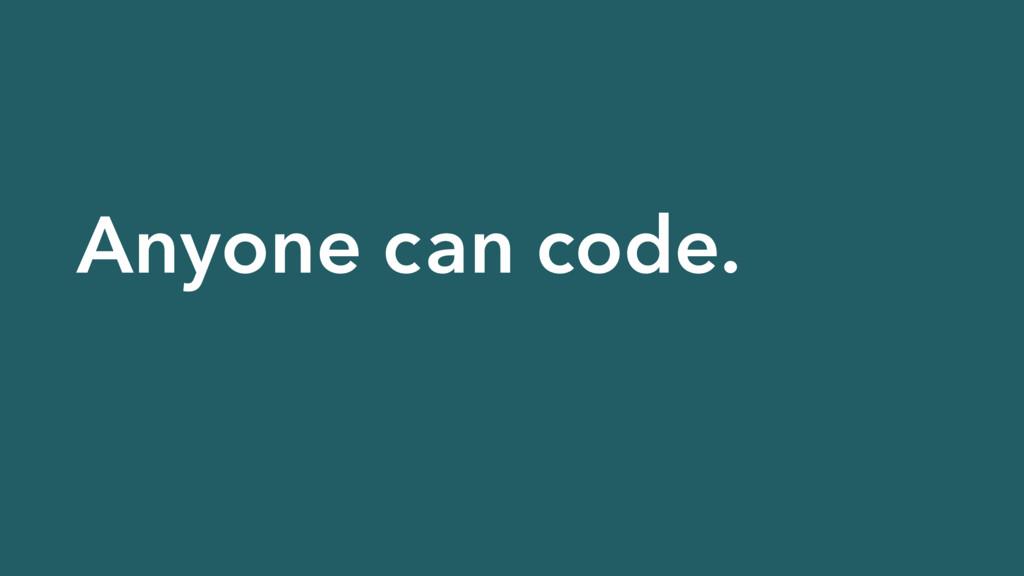 Anyone can code.