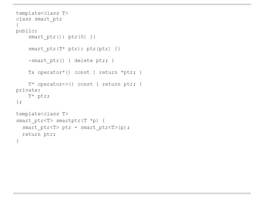 template<class T> class smart_ptr { public: sma...