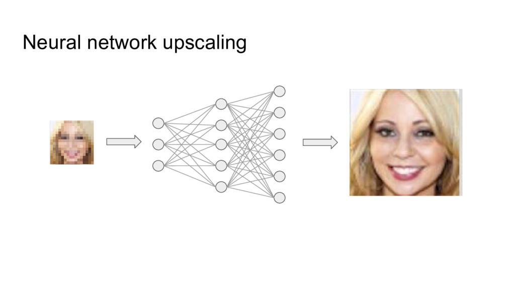 Neural network upscaling