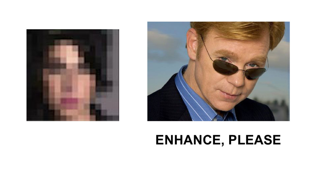 ENHANCE, PLEASE