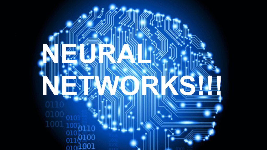 NEURAL NETWORKS!!!