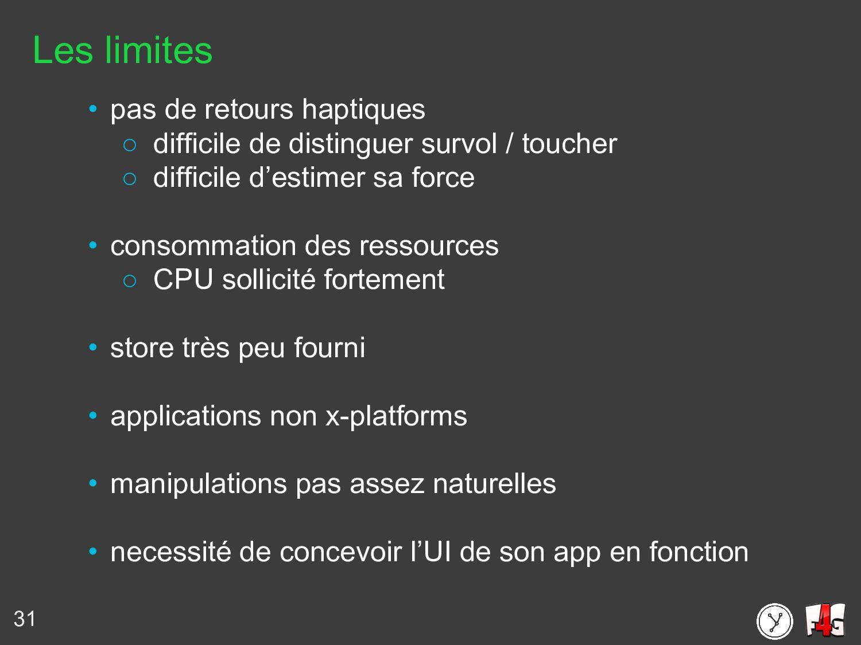 31 Les limites • pas de retours haptiques ○ dif...