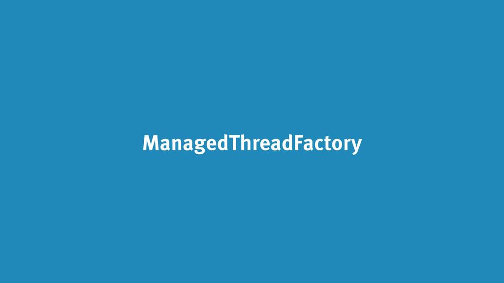ManagedThreadFactory
