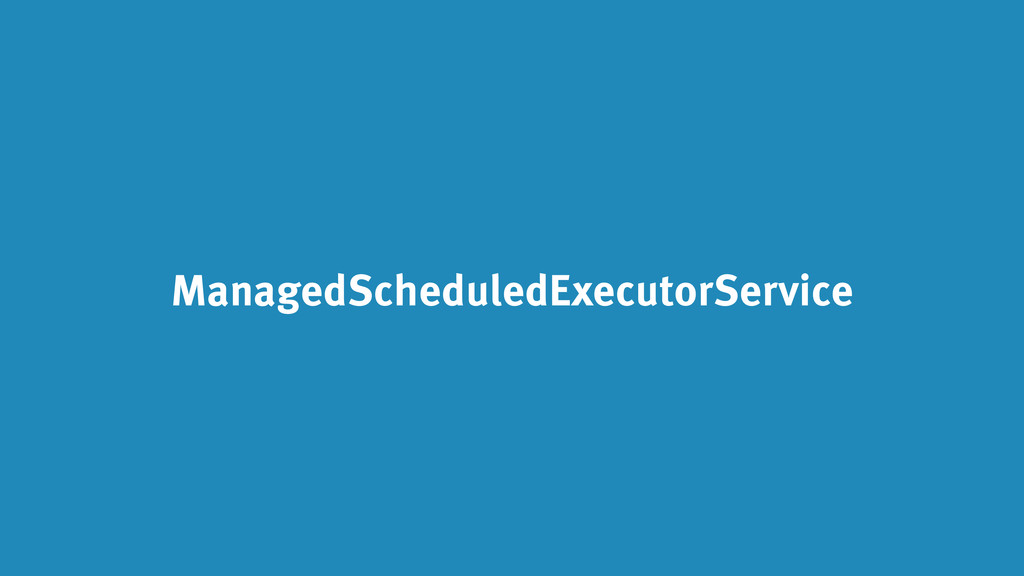 ManagedScheduledExecutorService