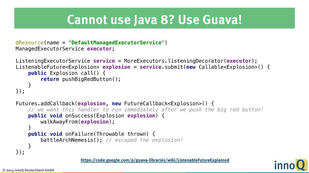 © 2014 innoQ Deutschland GmbH Cannot use Java 8...