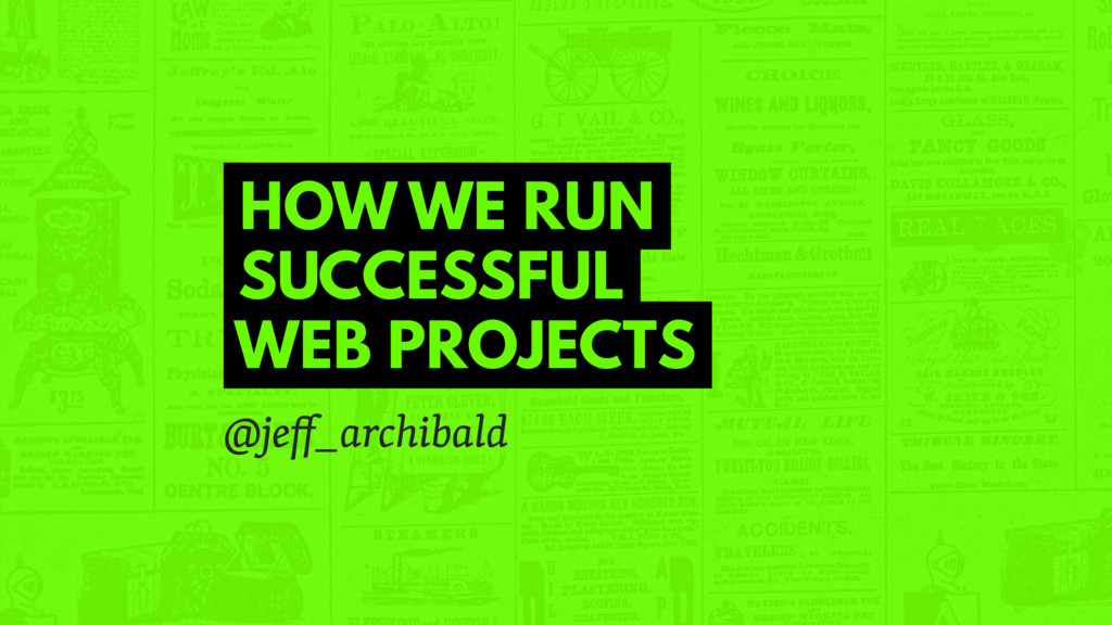 HOW WE RUN SUCCESSFUL WEB PROJECTS @jeff_archiba...