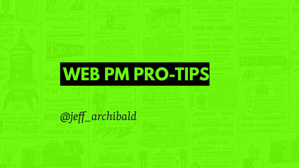 WEB PM PRO-TIPS @jeff_archibald