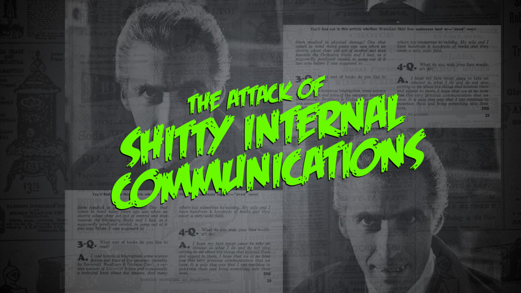 THE ATTACK OF SHITTY INTERNAL COMMUNICATIONS