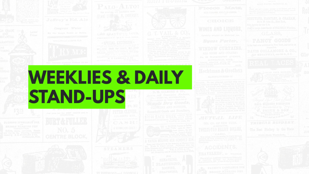 WEEKLIES & DAILY STAND-UPS