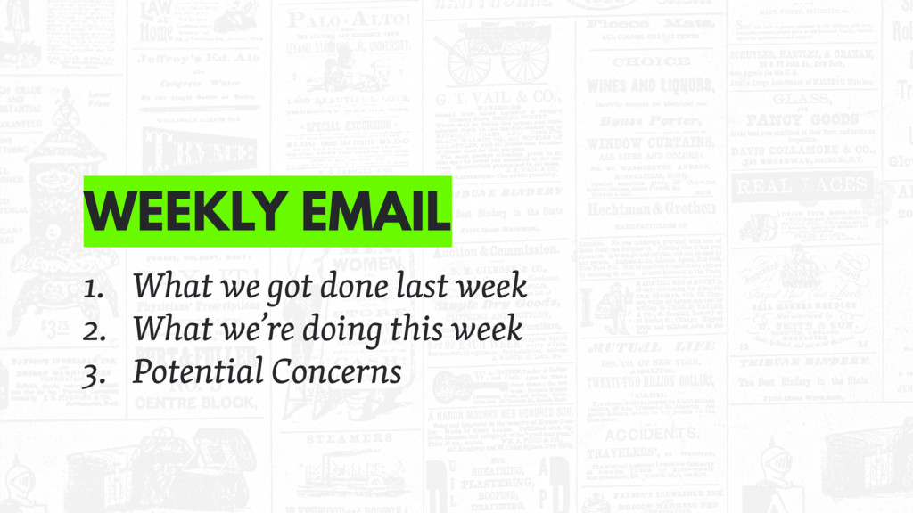 WEEKLY EMAIL 1. What we got done last week 2. W...