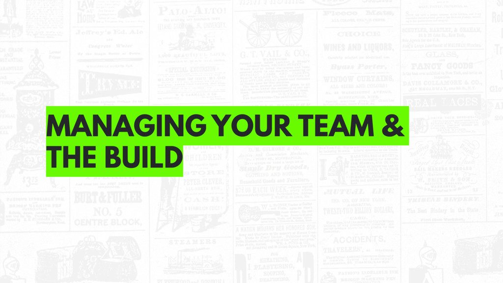 MANAGING YOUR TEAM & THE BUILD