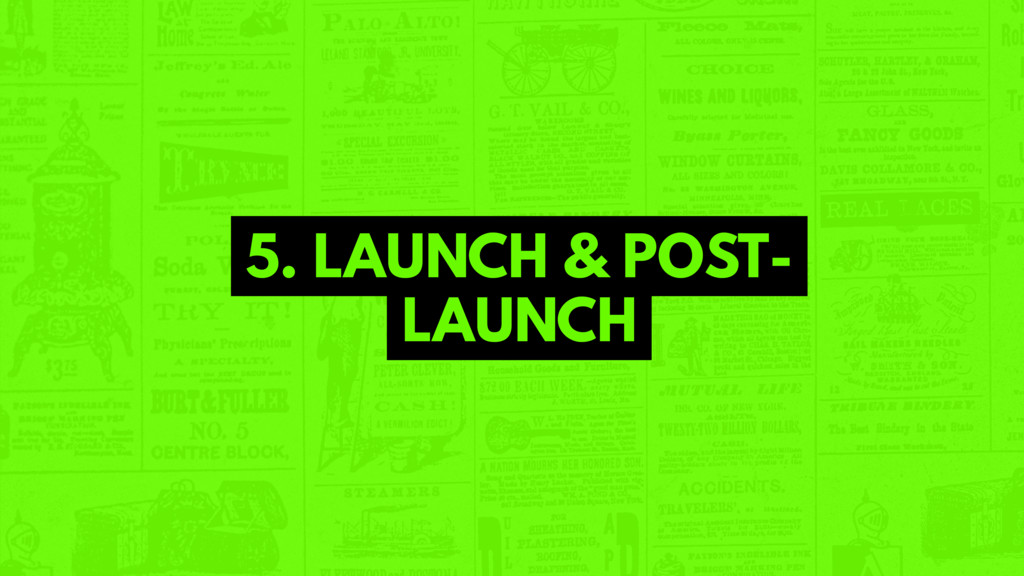 5. LAUNCH & POST- LAUNCH
