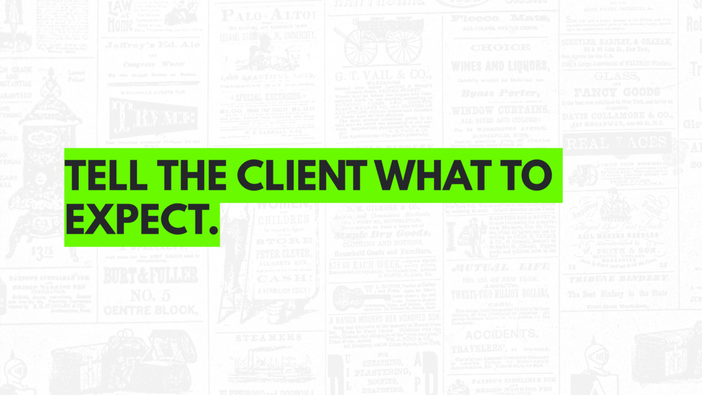 TELL THE CLIENT WHAT TO EXPECT.